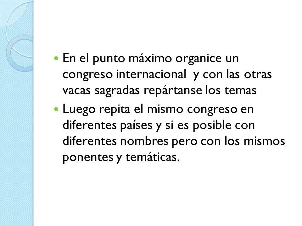 En el punto máximo organice un congreso internacional y con las otras vacas sagradas repártanse los temas