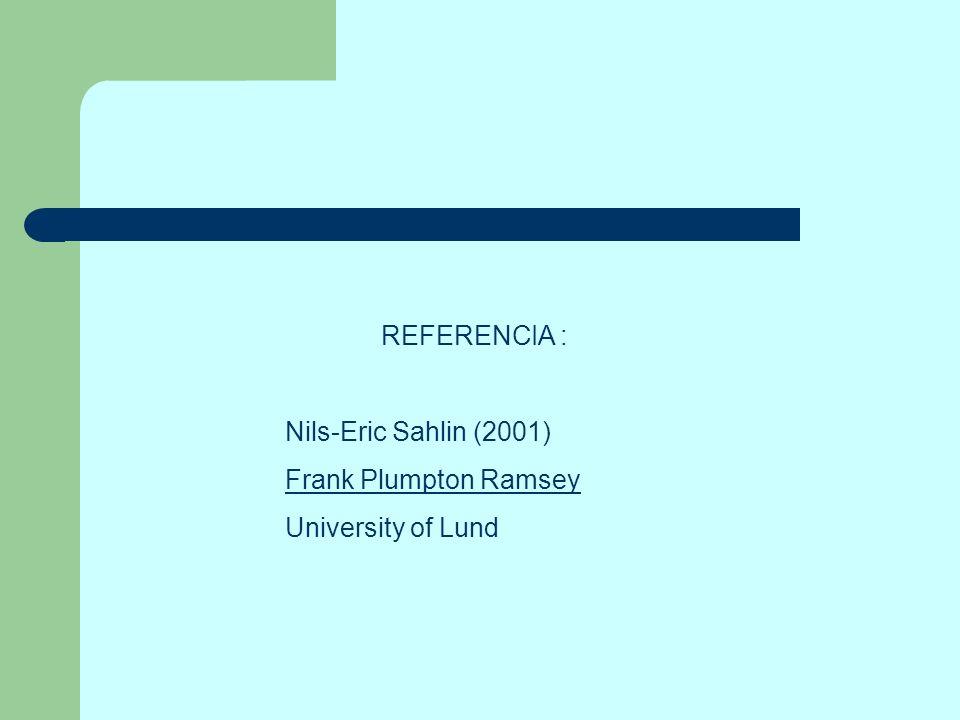 REFERENCIA : Nils-Eric Sahlin (2001) Frank Plumpton Ramsey University of Lund