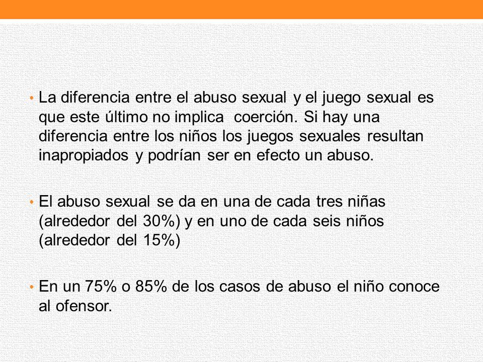 La diferencia entre el abuso sexual y el juego sexual es que este último no implica coerción. Si hay una diferencia entre los niños los juegos sexuales resultan inapropiados y podrían ser en efecto un abuso.