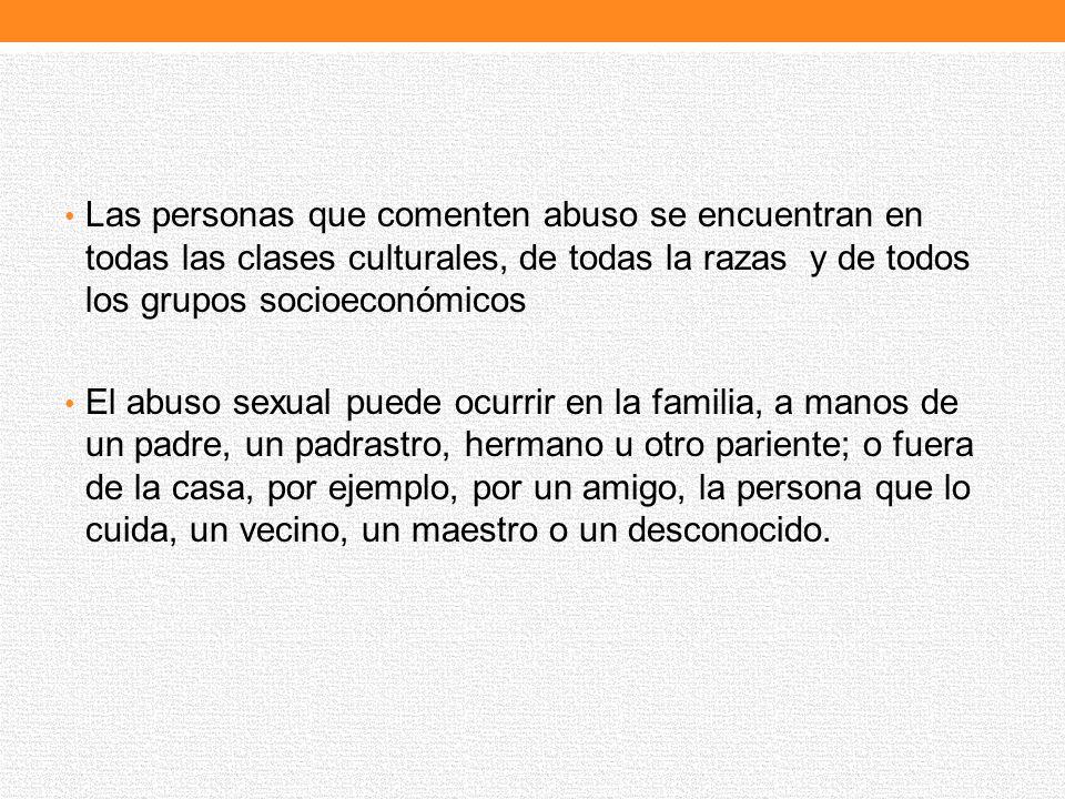 Las personas que comenten abuso se encuentran en todas las clases culturales, de todas la razas y de todos los grupos socioeconómicos