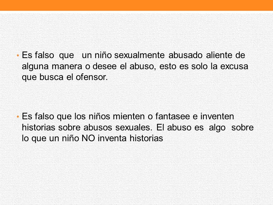 Es falso que un niño sexualmente abusado aliente de alguna manera o desee el abuso, esto es solo la excusa que busca el ofensor.