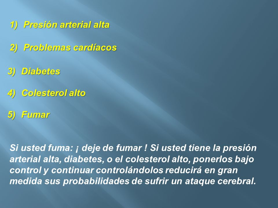 Presión arterial alta Problemas cardíacos. Diabetes. Colesterol alto. Fumar.