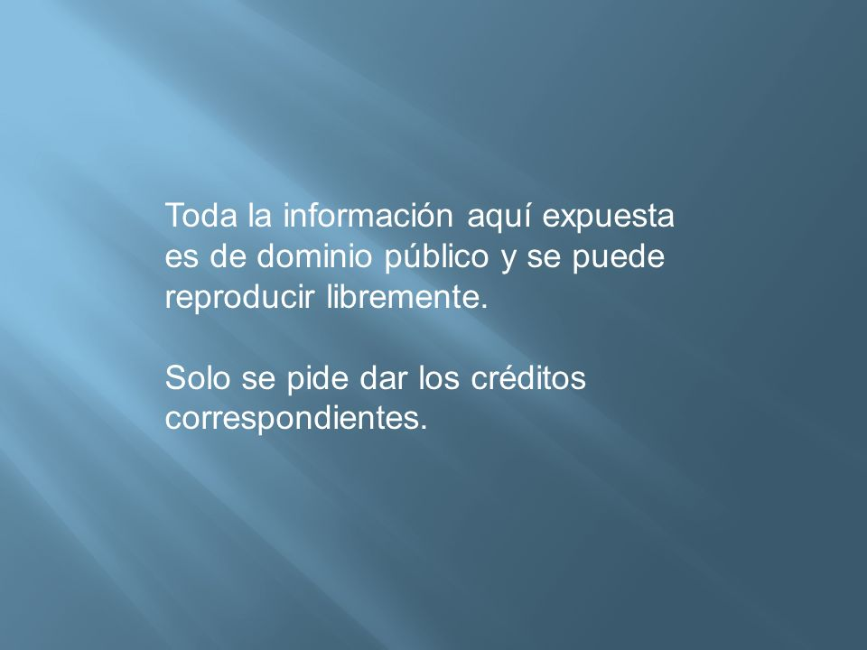 Toda la información aquí expuesta es de dominio público y se puede reproducir libremente.