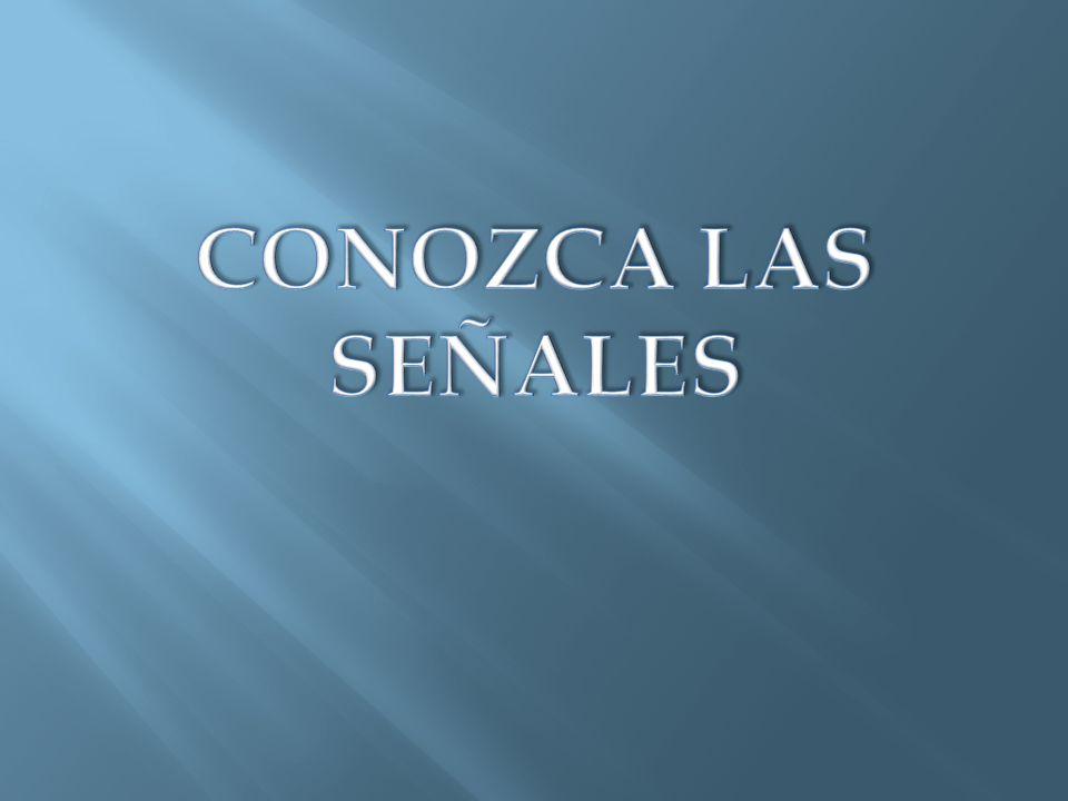 CONOZCA LAS SEÑALES