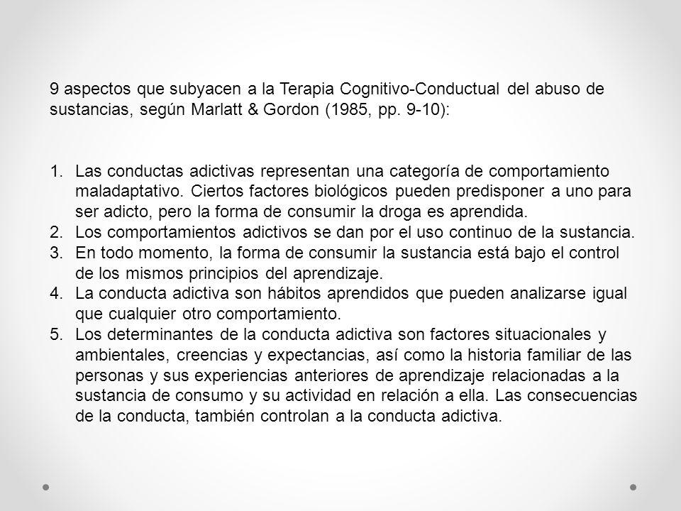 9 aspectos que subyacen a la Terapia Cognitivo-Conductual del abuso de sustancias, según Marlatt & Gordon (1985, pp. 9-10):
