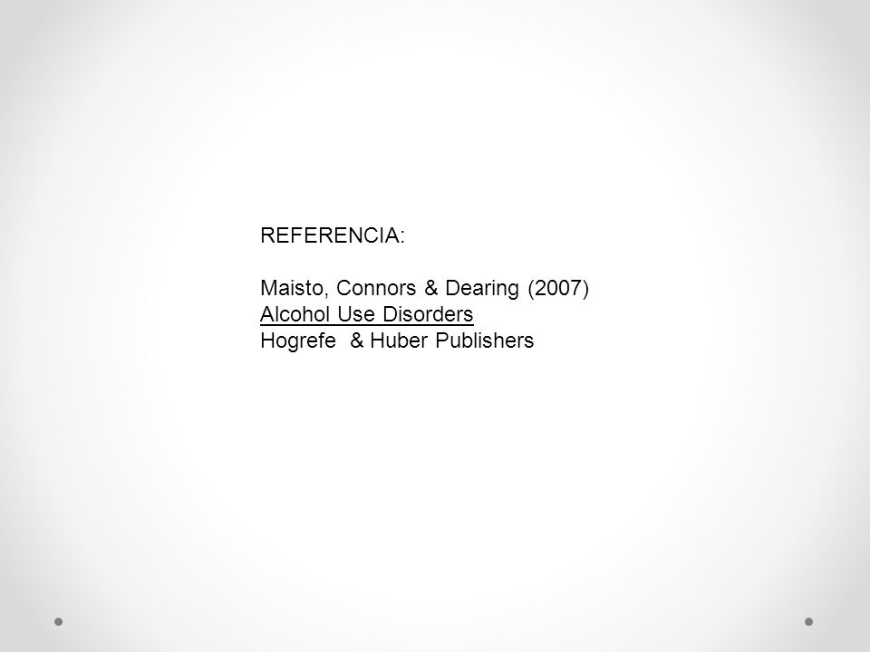 REFERENCIA:Maisto, Connors & Dearing (2007) Alcohol Use Disorders.