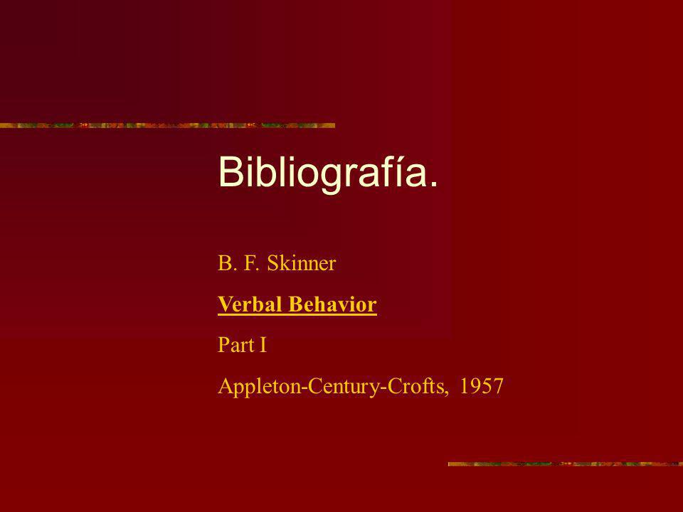 Bibliografía. B. F. Skinner Verbal Behavior Part I