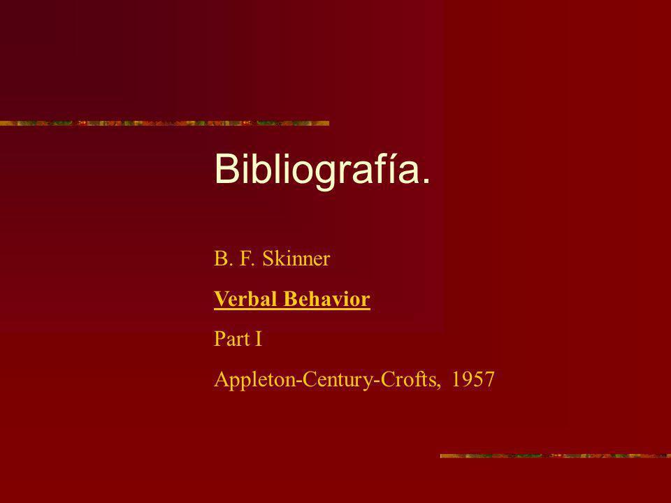 Bibliografía. B. F. Skinner Verbal Behavior Part I