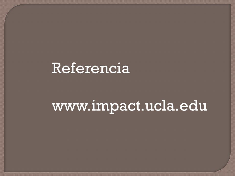 Referencia www.impact.ucla.edu