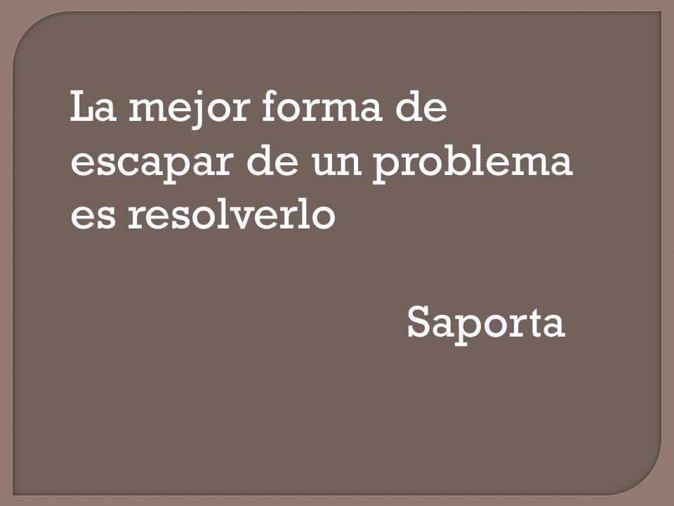 La mejor forma de escapar de un problema es resolverlo