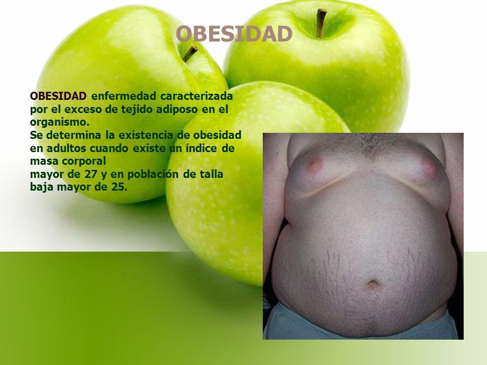 OBESIDAD OBESIDAD enfermedad caracterizada por el exceso de tejido adiposo en el organismo.
