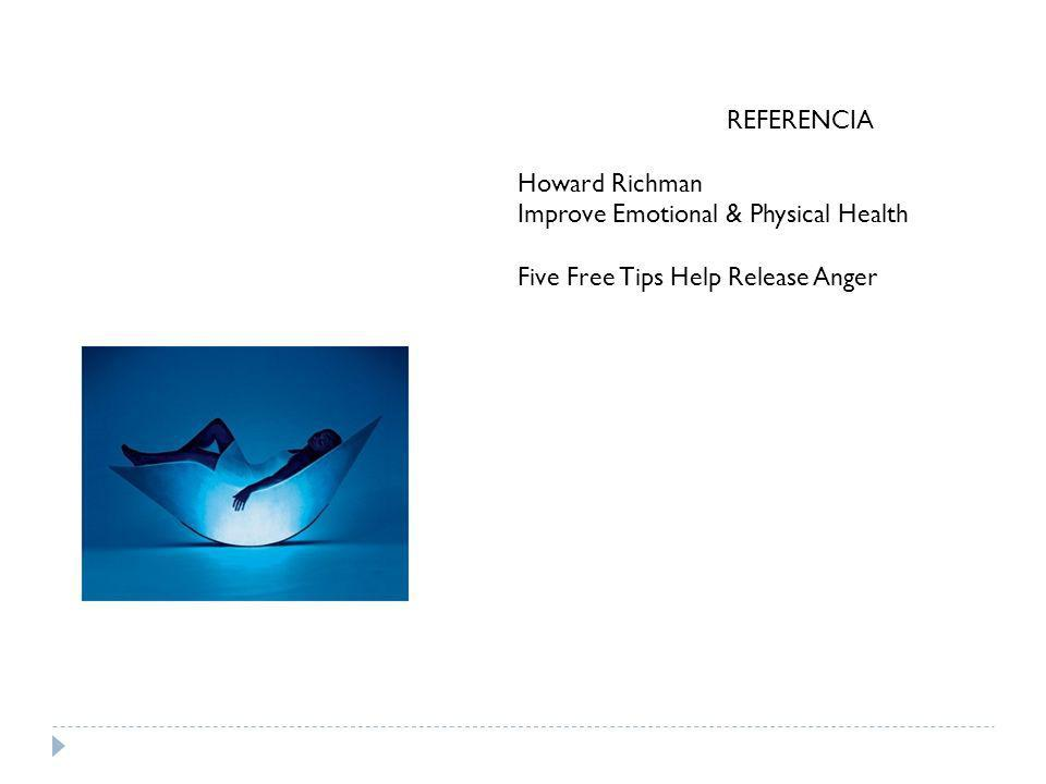 REFERENCIA Howard Richman Improve Emotional & Physical Health Five Free Tips Help Release Anger