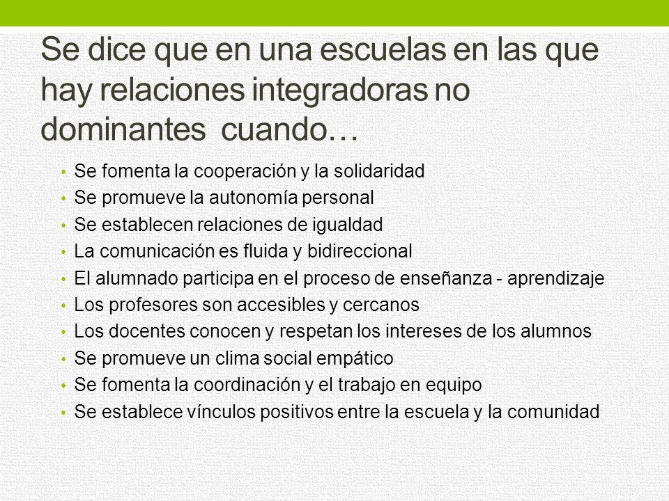 Se dice que en una escuelas en las que hay relaciones integradoras no dominantes cuando…