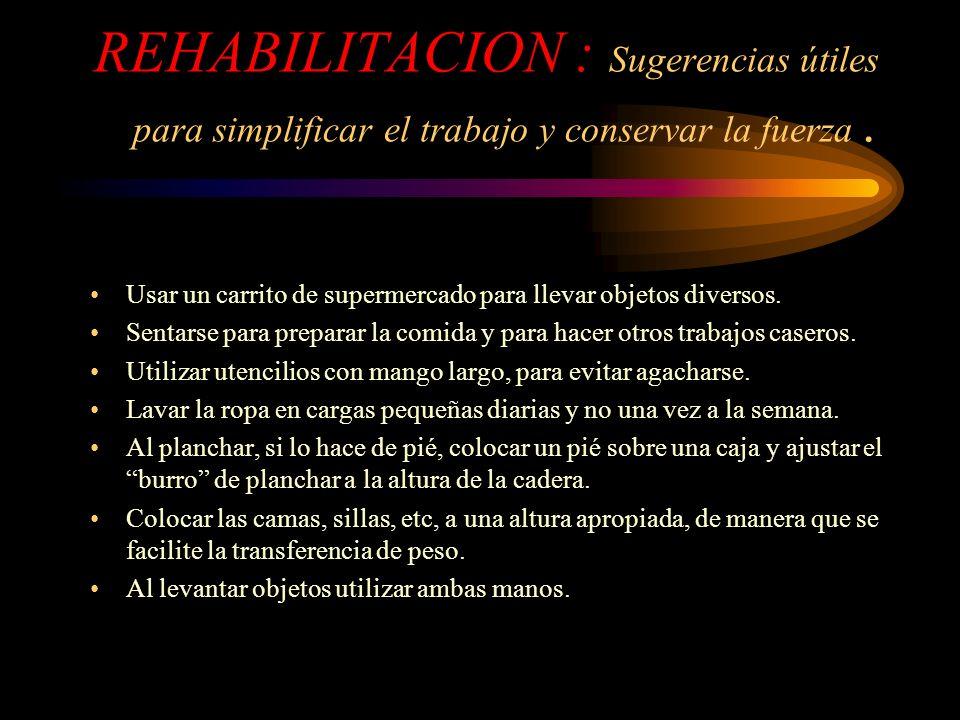 REHABILITACION : Sugerencias útiles para simplificar el trabajo y conservar la fuerza .