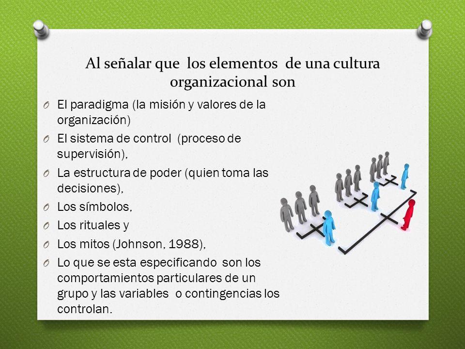 Al señalar que los elementos de una cultura organizacional son