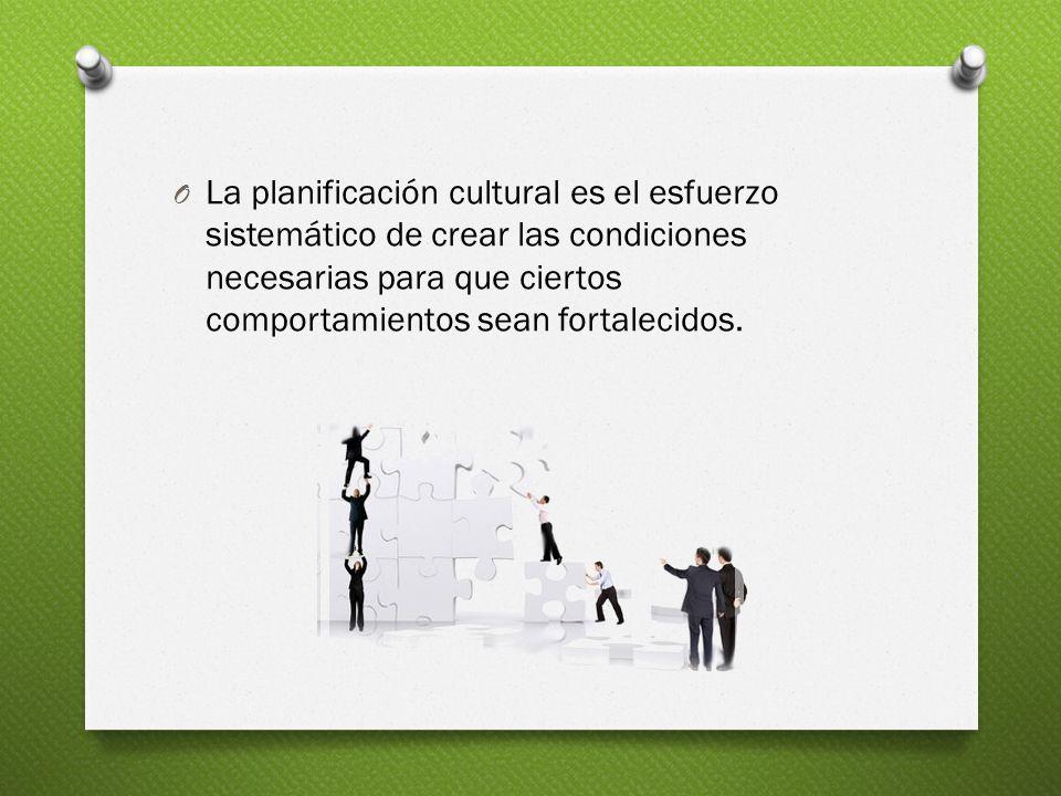La planificación cultural es el esfuerzo sistemático de crear las condiciones necesarias para que ciertos comportamientos sean fortalecidos.