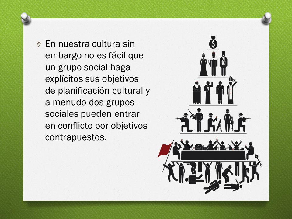 En nuestra cultura sin embargo no es fácil que un grupo social haga explícitos sus objetivos de planificación cultural y a menudo dos grupos sociales pueden entrar en conflicto por objetivos contrapuestos.