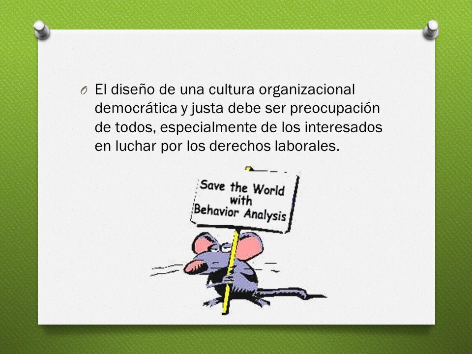 El diseño de una cultura organizacional democrática y justa debe ser preocupación de todos, especialmente de los interesados en luchar por los derechos laborales.