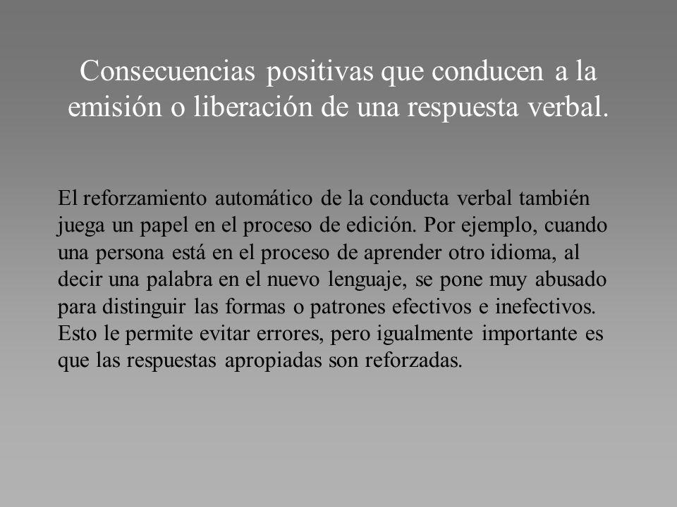 Consecuencias positivas que conducen a la emisión o liberación de una respuesta verbal.