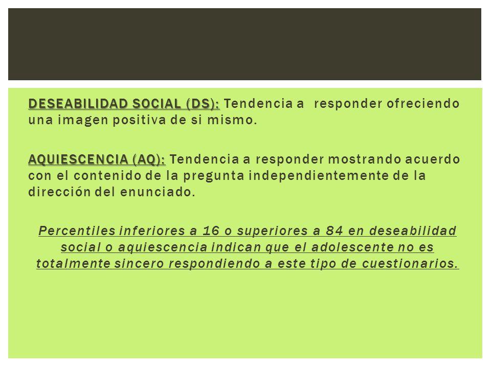 DESEABILIDAD SOCIAL (DS): Tendencia a responder ofreciendo una imagen positiva de si mismo.