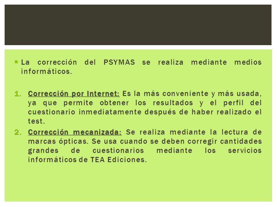 La corrección del PSYMAS se realiza mediante medios informáticos.