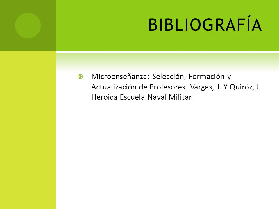 BIBLIOGRAFÍAMicroenseñanza: Selección, Formación y Actualización de Profesores.