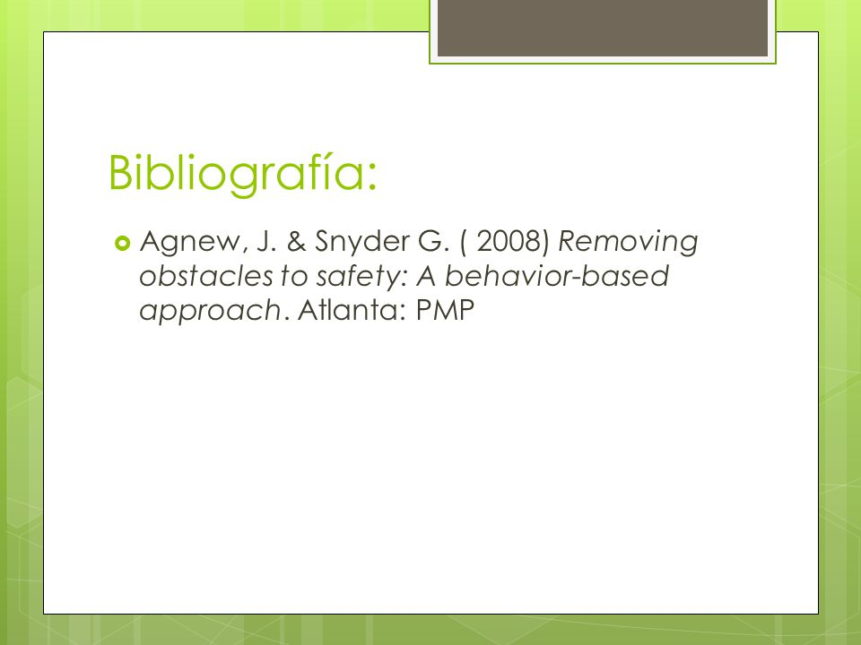Bibliografía:Agnew, J.& Snyder G. ( 2008) Removing obstacles to safety: A behavior-based approach.