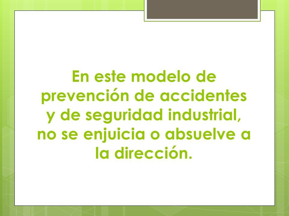 En este modelo de prevención de accidentes y de seguridad industrial, no se enjuicia o absuelve a la dirección.