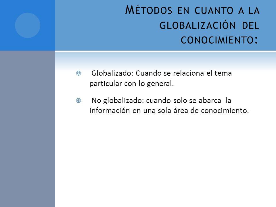 Métodos en cuanto a la globalización del conocimiento:
