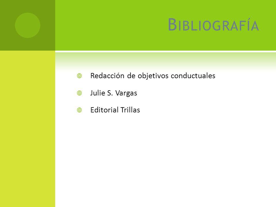 Bibliografía Redacción de objetivos conductuales Julie S. Vargas