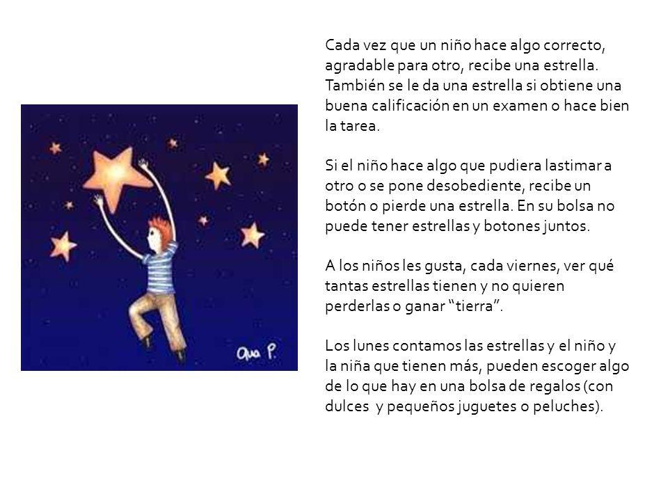 Cada vez que un niño hace algo correcto, agradable para otro, recibe una estrella. También se le da una estrella si obtiene una buena calificación en un examen o hace bien la tarea.
