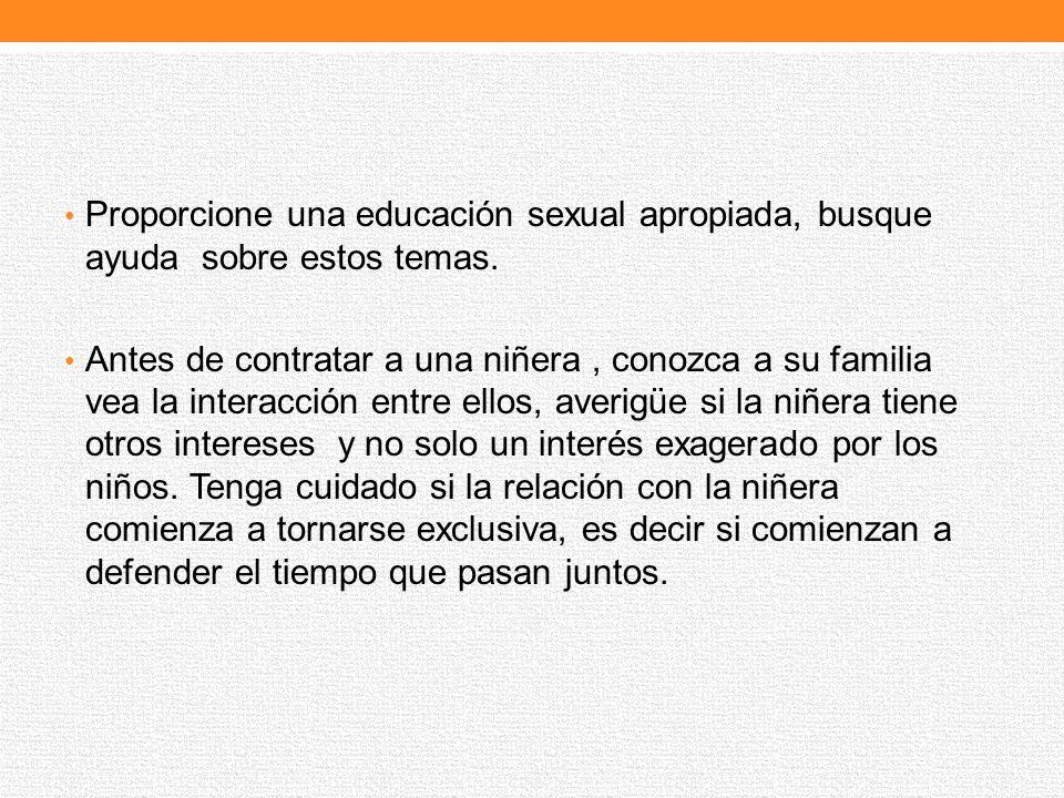 Proporcione una educación sexual apropiada, busque ayuda sobre estos temas.