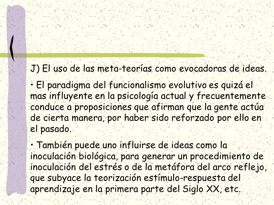 J) El uso de las meta-teorías como evocadoras de ideas.