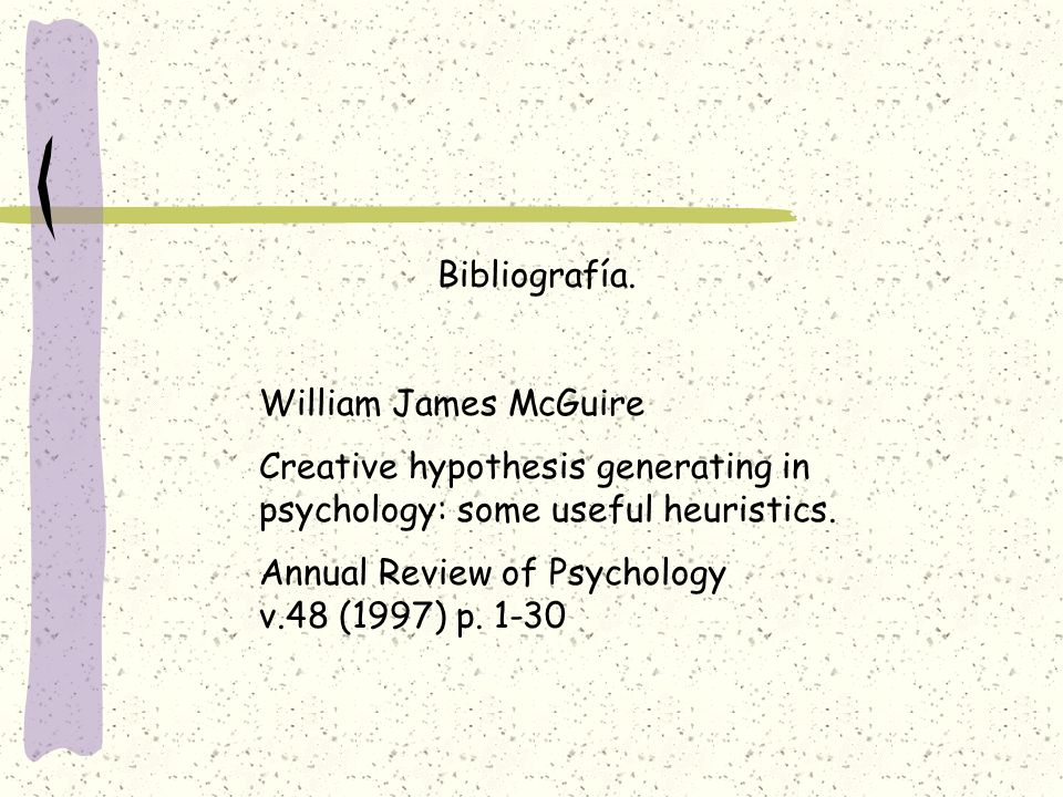 Bibliografía.William James McGuire. Creative hypothesis generating in psychology: some useful heuristics.