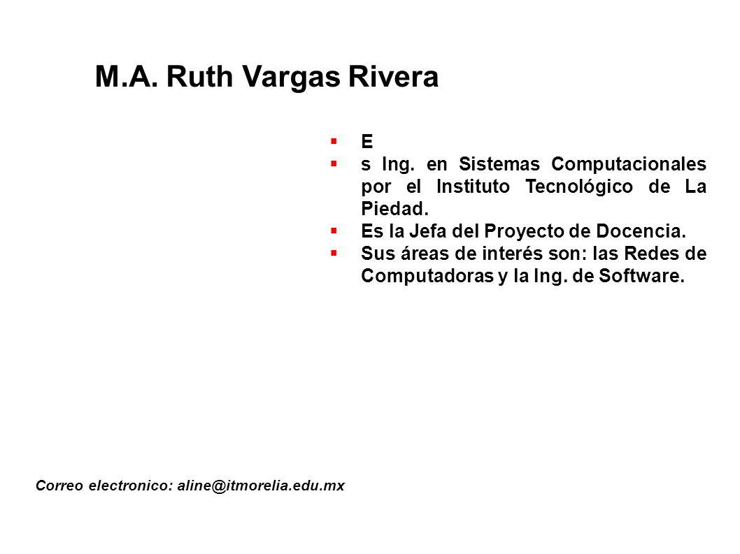 M.A. Ruth Vargas Rivera E. s Ing. en Sistemas Computacionales por el Instituto Tecnológico de La Piedad.