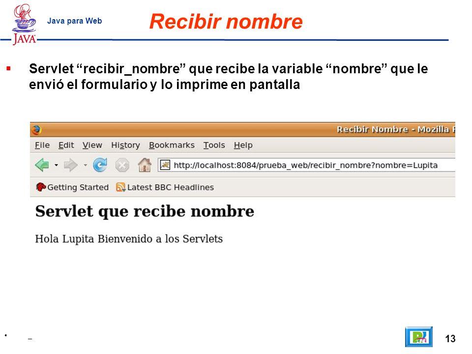 Recibir nombre Java para Web. Servlet recibir_nombre que recibe la variable nombre que le envió el formulario y lo imprime en pantalla.