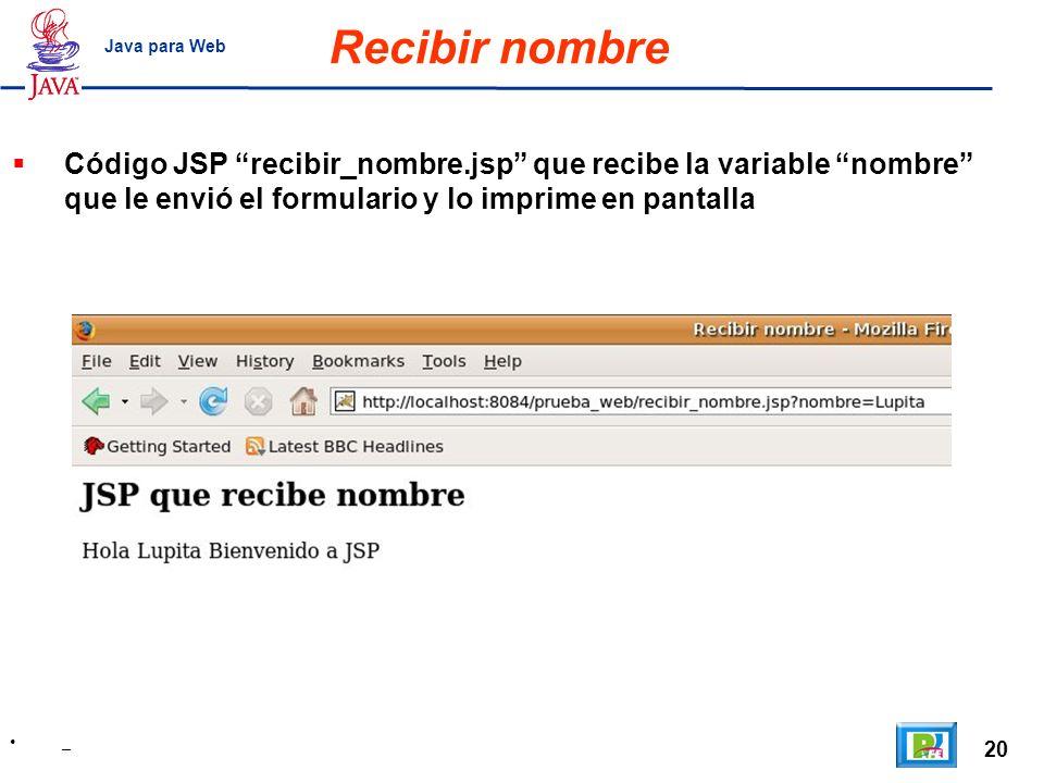 Recibir nombre Java para Web. Código JSP recibir_nombre.jsp que recibe la variable nombre que le envió el formulario y lo imprime en pantalla.