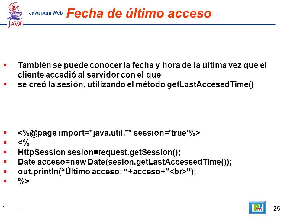 Fecha de último acceso Java para Web. También se puede conocer la fecha y hora de la última vez que el cliente accedió al servidor con el que.