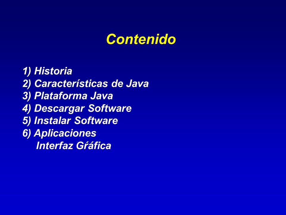 Contenido 1) Historia 2) Características de Java 3) Plataforma Java