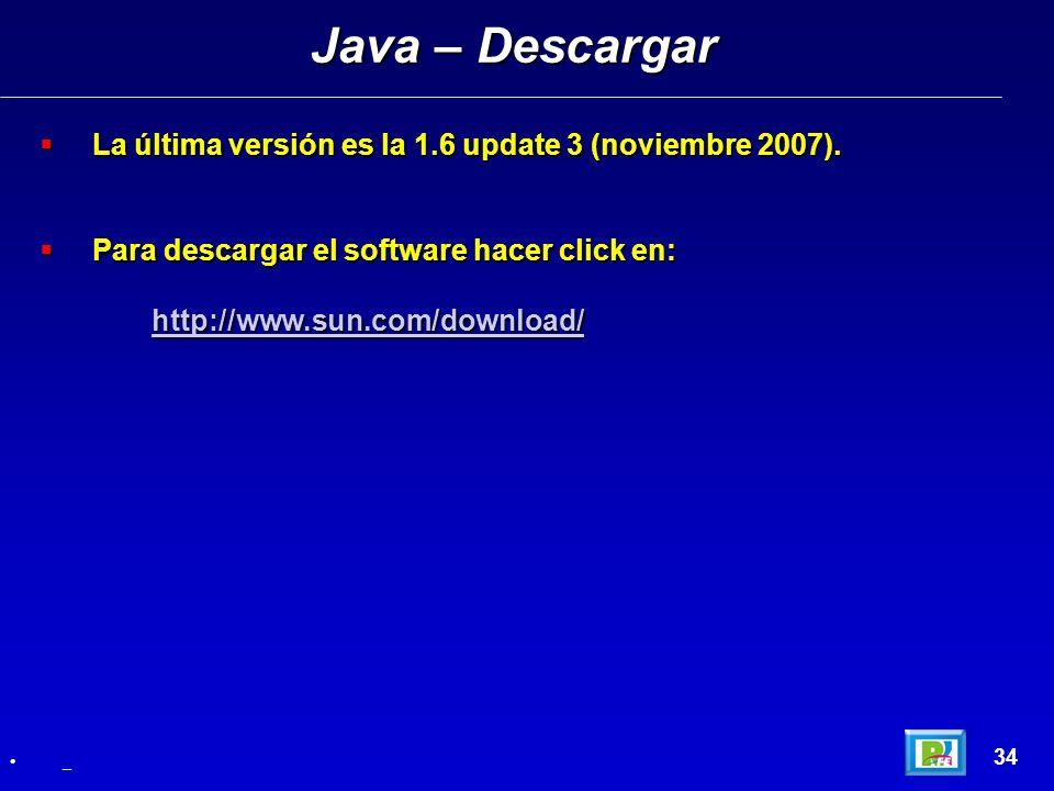 Java – Descargar La última versión es la 1.6 update 3 (noviembre 2007). Para descargar el software hacer click en: