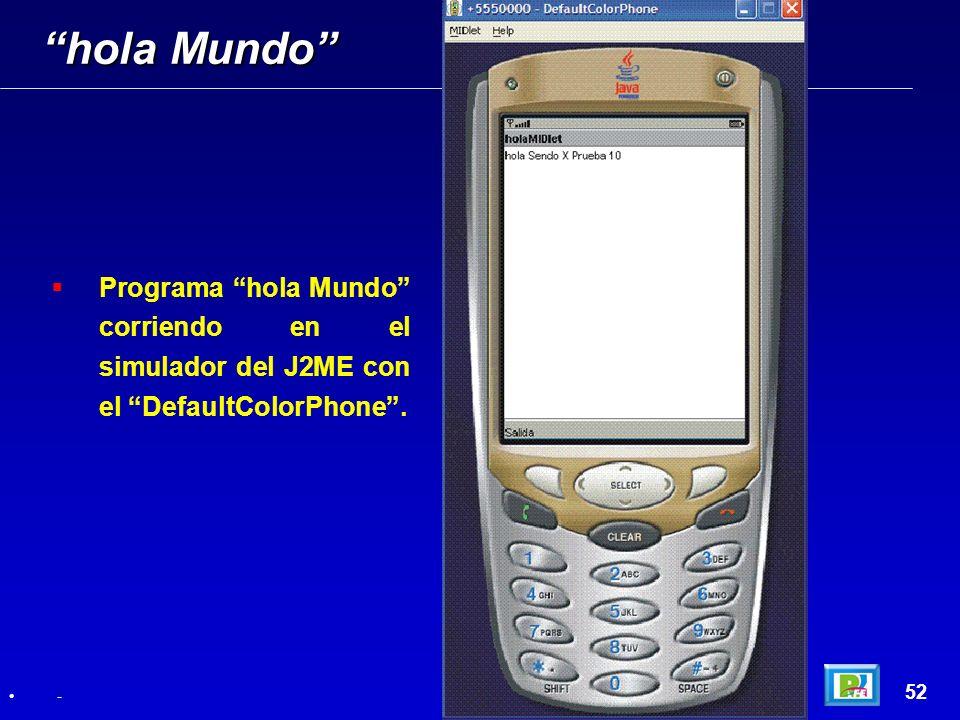 hola Mundo Programa hola Mundo corriendo en el simulador del J2ME con el DefaultColorPhone . 52.