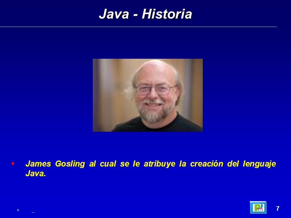 Java - Historia James Gosling al cual se le atribuye la creación del lenguaje Java. 7 _