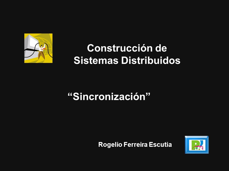 Construcción de Sistemas Distribuidos Rogelio Ferreira Escutia