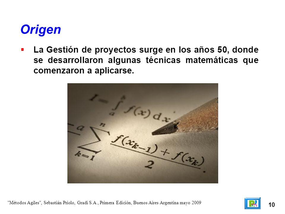 Origen La Gestión de proyectos surge en los años 50, donde se desarrollaron algunas técnicas matemáticas que comenzaron a aplicarse.