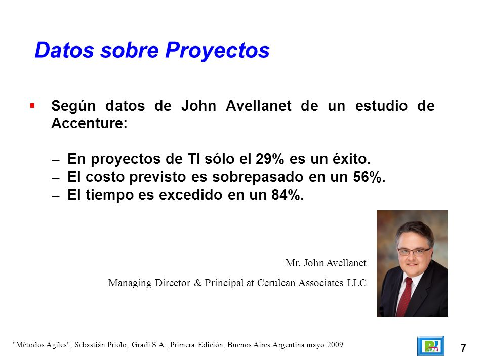 Datos sobre Proyectos Según datos de John Avellanet de un estudio de Accenture: En proyectos de TI sólo el 29% es un éxito.