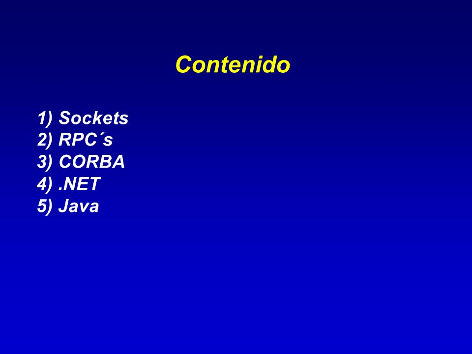 Contenido 1) Sockets 2) RPC´s 3) CORBA 4) .NET 5) Java