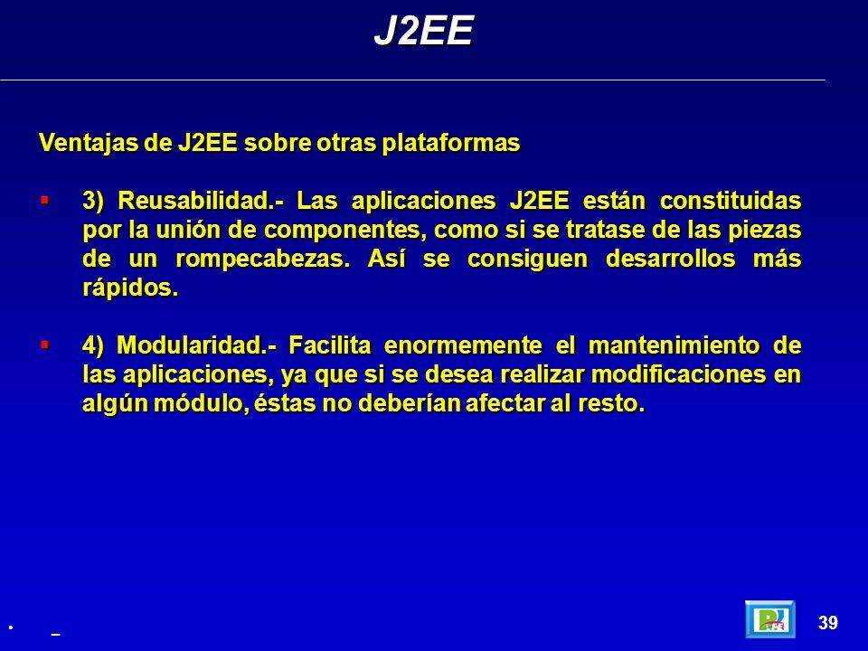 J2EE Ventajas de J2EE sobre otras plataformas