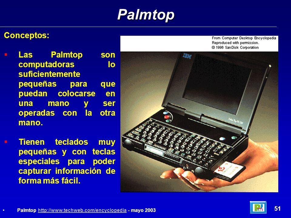 Palmtop Conceptos: Las Palmtop son computadoras lo suficientemente pequeñas para que puedan colocarse en una mano y ser operadas con la otra mano.