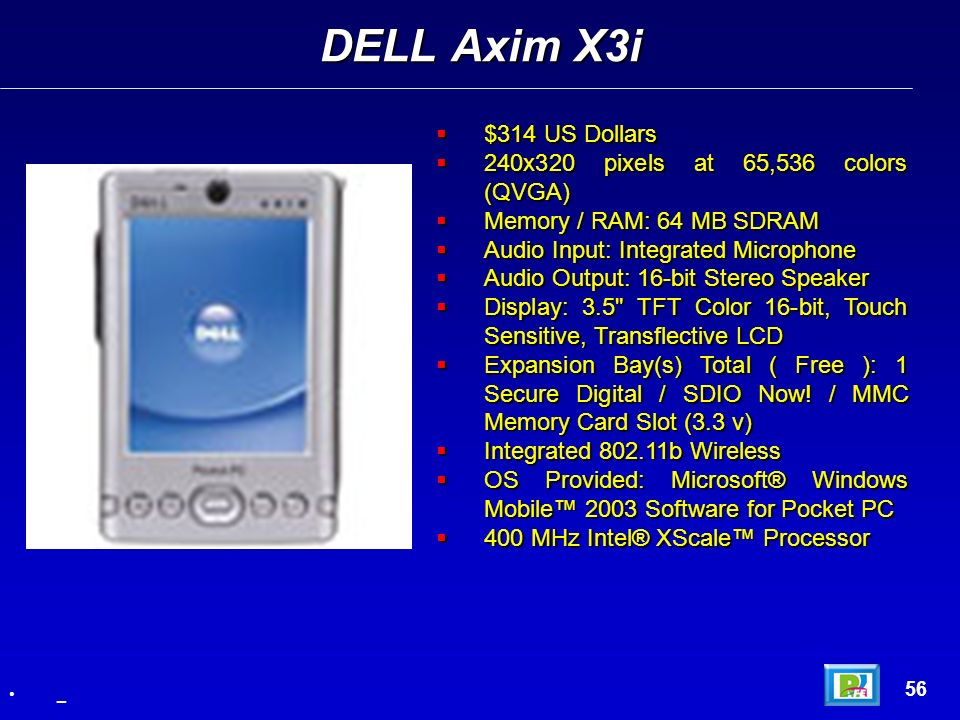 DELL Axim X3i $314 US Dollars 240x320 pixels at 65,536 colors (QVGA)‏