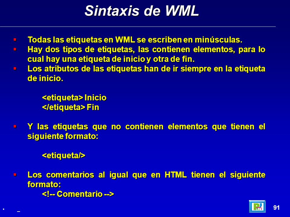 Sintaxis de WML Todas las etiquetas en WML se escriben en minúsculas.